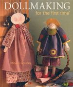 Dollmaking for the First Time : First Time S. - Miriam Gourley