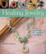 Healing Jewelry : Using Gemstones for Health and Well-being - Mickey Baskett