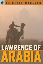 Lawrence of Arabia - Alistair MacLean