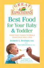 Best Food for Your Baby & Toddler : From First Foods to Meals Your Child Will Love - Jeannette L. Bessinger