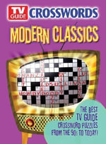 TV Guide Crosswords Modern Classics : The Best TV Guide Crossword Puzzles from the 90s to Today! - Editors of TV Guide