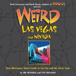 Weird Las Vegas and Nevada : Your Alternative Travel Guide to Sin City and the Silver State - Joe Oesterle
