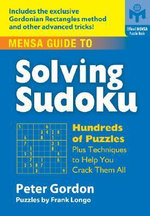Mensa Guide to Solving Sudoku : Hundreds of Puzzles and Techniques to Help You Crack Them All - Peter Gordon