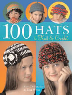 100 Hats to Knit and Crochet :  Lessons and Projects from Today's Top Crocheters - Jean Leinhauser
