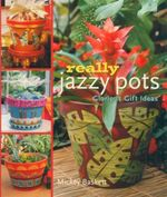 Really Jazzy Pots : Glorious Gift Ideas - Mickey Baskett