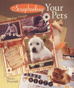 Scrapbooking Your Pets : 200 Page Designs - Stacey Panassidi