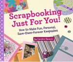 Scrapbooking Just for You! : How to Make Fun, Personal, Save-them-forever Keepsakes - Candice Ransom