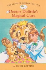Doctor Dolittle's Magical Cure : The Story of Doctor Dolittle:  Book 4 - Hugh Lofting