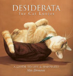 Desiderata for Cat Lovers : A Guide to Life & Happiness - Max Ehrmann