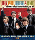John, Paul, George, and Ringo: the Definitive Illustrated Chronicle of the Beatles, 1960-1970 : Rare Photographs, Collectible Ephemera, and Day-by-day Timeline - Tim Hill