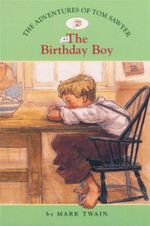 The Birthday Boy : The Adventures of Tom Sawyer: Book 3 - Mark Twain