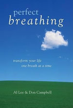 Perfect Breathing : Transform Your Life One Breath at a Time - Al Lee