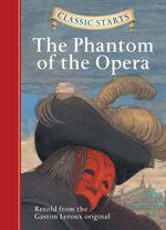 The Phantom of the Opera : Retold from the Gaston Leroux Original - Gaston Leroux