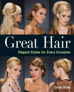 Great Hair : Elegant Styles for Every Occasion - Davis Biton