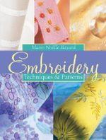 Embroidery : Techniques and Patterns - Marie-Noelle Bayard