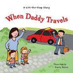 A Lift-the-flap Story : When Daddy Travels - Harriet Ziefert