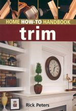 Trim : Home How-To Handbook  - Rick Peters