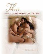 Three : The Art of the Menage a Trois - Sadie Johnson