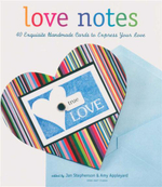 Love Notes : 40 Exquisite Handmade Cards to Express Your Love - Jan Stephenson