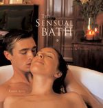 The Sensual Bath : Soaking in Pleasure & Passion - Tamar Love