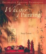 Whisper Painting : Decorative Painting Techniques - Suzy Eaton