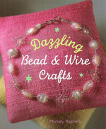 Dazzling Bead & Wire Crafts - Mickey Baskett