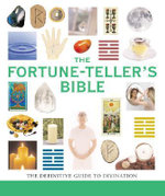 The Fortune-Teller's Bible : The Definitive Guide to the Arts of Divination - Jane Struthers