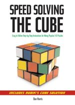 Speed Solving the Cube : Easy to Follow, Step-by-step Instructions for Many Popular 3-D Puzzles - Dan Harris