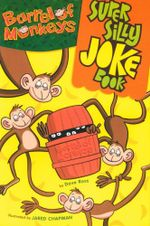 Barrel of Monkeys Super Silly Joke Book - Dave Ross