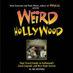 Weird Hollywood : Your Travel Guide to Hollywood's Local Legends and Best Kept Secrets - Joe Oesterle