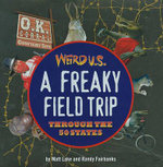Weird U. S. : A Freaky Field Trip Through the 50 States - Matt Lake