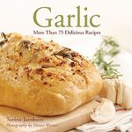 Garlic : More Than 75 Delicious Recipes - Sarina Jacobson