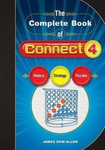 The Complete Book of Connect 4 : The Original Game Of Connect 4 : History, Strategy, Puzzles - James Dow Allen