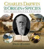 On the Origin of Species : The Illustrated Edition :  The Illustrated Edition - Charles Darwin
