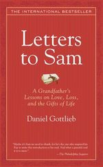 Letters to Sam : A Grandfather's Lessons on Love, Loss, and the Gifts of Life - Daniel Gottlieb