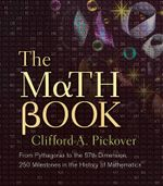The Math Book : From Pythagoras to the 57th Dimension, 250 Milestones in the History of Mathematics - Clifford A. Pickover