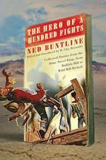 The Hero of a Hundred Fights : Collected Stories from the Dime Novel King, from Buffalo Bill to Wild Bill Hickok - Ned Buntline
