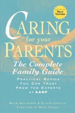 Caring for Your Parents : The Complete Family Guide - Hugh Delehanty