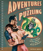 Adventures in Puzzling : Multi-Puzzle Extravaganzas for the Brave, Bold & Bright - Patrick Berry