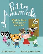 Potty Animals : What to Know When You've Gotta Go! - Hope Vestergaard