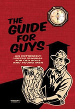 The Guide for Guys : An Extremely Useful Manual for Old Boys and Young Men - Michael Powell