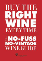 Buy the Right Wine Every Time : The No-Fuss, No-Vintage Wine Guide - Tom Stevenson