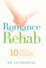 Romance Rehab : 10 Steps to Rescue Your Relationship - Dr Jan Hoistad