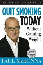 Quit Smoking Today Without Gaining Weight : Includes Guided Hypnosis CD - Paul McKenna