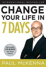 Change Your Life in 7 Days : The Revolutionary System Used by More Than 6 Million People - Paul McKenna