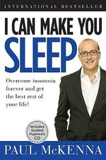 I Can Make You Sleep : Overcome Insomnia Forever and Get the Best Rest of Your Life - Paul McKenna