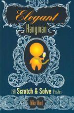 Elegant Hangman : 250 Scratch & Solve Puzzles - Mike Ward