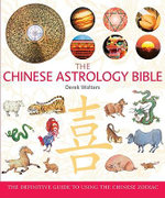 The Chinese Astrology Bible : The Definitive Guide to Using the Chinese Zodiac - Derek Walters
