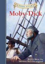Classic Starts : Moby-Dick :  Moby-Dick - Herman Melville