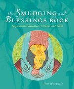The Smudging and Blessings Book : Inspirational Rituals to Cleanse and Heal - Jane Alexander